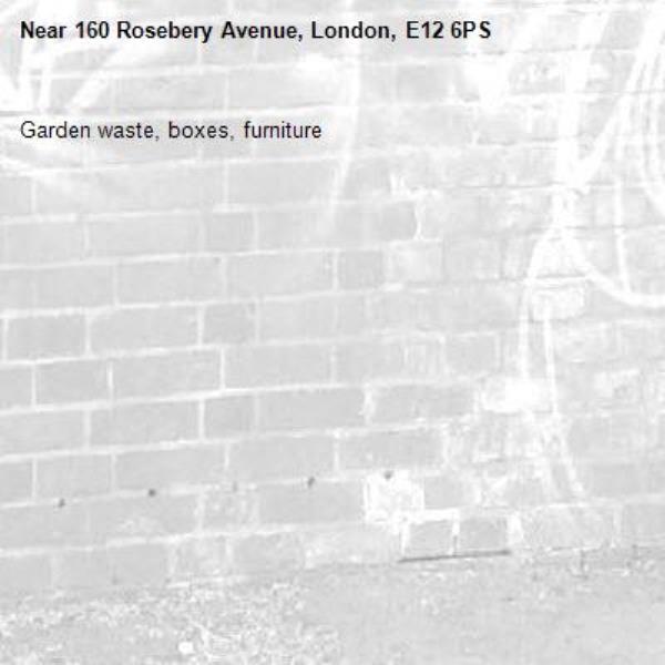Garden waste, boxes, furniture -160 Rosebery Avenue, London, E12 6PS