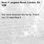We have removed the fly-tip. Thank you for reporting it.-4 Langdon Road, London, E6 2QB