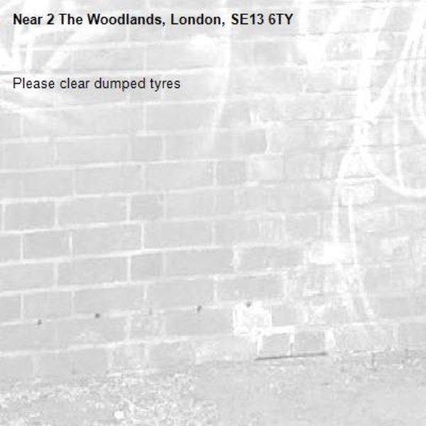 Please clear dumped tyres-2 The Woodlands, London, SE13 6TY