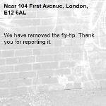 We have removed the fly-tip. Thank you for reporting it.-104 First Avenue, London, E12 6AL