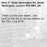 Thank you for your report, I can confirm that the fly tip was cleared on the 12th June 2019.-97 Stoke Newington Rd, Stoke Newington, London N16 8BX, UK
