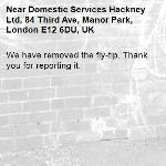 We have removed the fly-tip. Thank you for reporting it.-Domestic Services Hackney Ltd, 84 Third Ave, Manor Park, London E12 6DU, UK