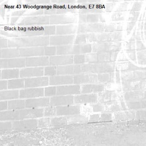 Black bag rubbish -43 Woodgrange Road, London, E7 8BA