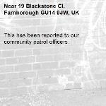 This has been reported to our community patrol officers. -19 Blackstone Cl, Farnborough GU14 9JW, UK