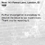 Further investigation is underway to resolve the issue by our supervisors. Thank you for reporting it.-143 Forest Lane, London, E7 9BB