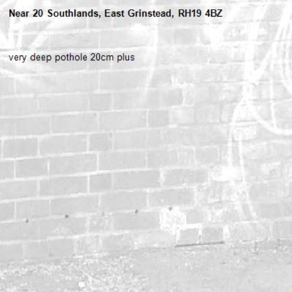 very deep pothole 20cm plus-20 Southlands, East Grinstead, RH19 4BZ