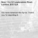 We have removed the fly-tip. Thank you for reporting it.-135-137 Leytonstone Road, London, E15 1LH