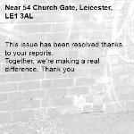 This issue has been resolved thanks to your reports. Together, we're making a real difference. Thank you -54 Church Gate, Leicester, LE1 3AL