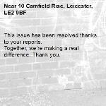 This issue has been resolved thanks to your reports. Together, we're making a real difference. Thank you. -10 Camfield Rise, Leicester, LE2 9BF