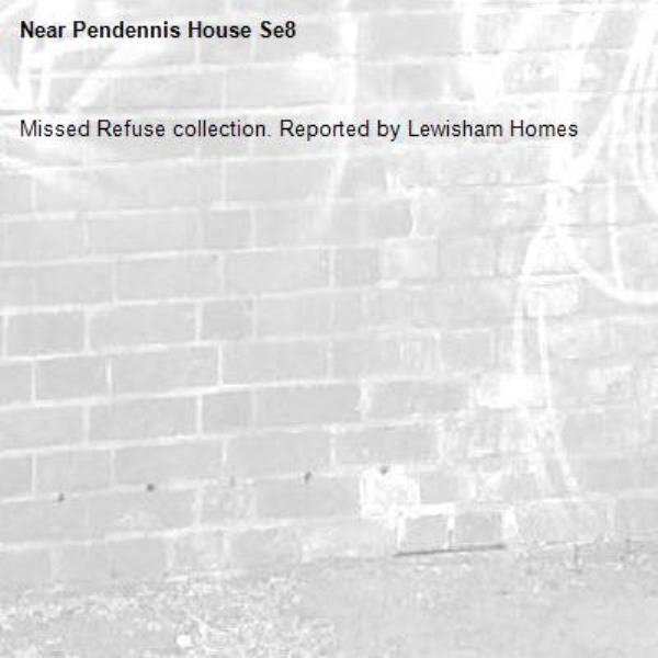 Missed Refuse collection. Reported by Lewisham Homes-Pendennis House Se8