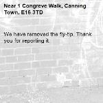 We have removed the fly-tip. Thank you for reporting it.-1 Congreve Walk, Canning Town, E16 3TD