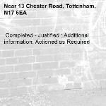 Completed - Justified : Additional information: Actioned as Required -13 Chester Road, Tottenham, N17 6EA