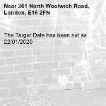 The Target Date has been set as 22/01/2020-361 North Woolwich Road, London, E16 2FN