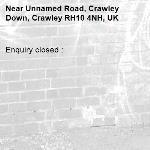Enquiry closed : -Unnamed Road, Crawley Down, Crawley RH10 4NH, UK