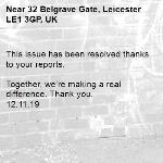 This issue has been resolved thanks to your reports.  Together, we're making a real difference. Thank you. 12.11.19-32 Belgrave Gate, Leicester LE1 3GP, UK