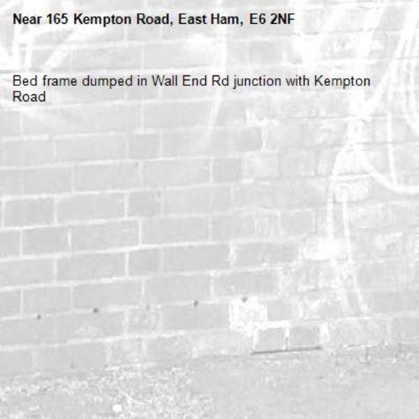 Bed frame dumped in Wall End Rd junction with Kempton Road -165 Kempton Road, East Ham, E6 2NF