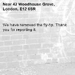 We have removed the fly-tip. Thank you for reporting it.-42 Woodhouse Grove, London, E12 6SR