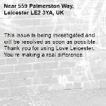 This issue is being investigated and will be resolved as soon as possible. Thank you for using Love Leicester. You're making a real difference.  -559 Palmerston Way, Leicester LE2 3YA, UK