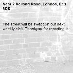 The street will be swept on our next weekly visit. Thankyou for reporting it.-2 Kelland Road, London, E13 8DS