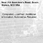 Completed - Justified : Additional information: Actioned as Required -256 Saint Ann's Road, Seven Sisters, N15 5RA