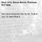 We have removed the fly-tip. Thank you for reporting it.-502c Green Street, Plaistow, E13 9DA