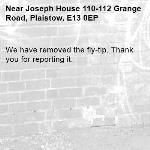 We have removed the fly-tip. Thank you for reporting it.-Joseph House 110-112 Grange Road, Plaistow, E13 0EP