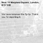 We have removed the fly-tip. Thank you for reporting it.-18 Maryland Square, London, E15 1HE