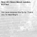 We have removed the fly-tip. Thank you for reporting it.-403 Green Street, London, E13 9JJ