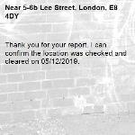 Thank you for your report. I can confirm the location was checked and cleared on 05/12/2019. -5-6b Lee Street, London, E8 4DY