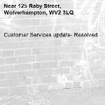 Customer Services update- Resolved -125 Raby Street, Wolverhampton, WV2 3LQ