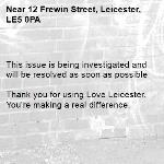 This issue is being investigated and will be resolved as soon as possible  Thank you for using Love Leicester. You're making a real difference. -12 Frewin Street, Leicester, LE5 0PA