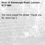 We have swept the street. Thank you for reporting it.-56 Edinburgh Road, London, E13 0BH