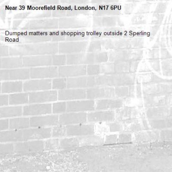 Dumped matters and shopping trolley outside 2 Sperling Road-39 Moorefield Road, London, N17 6PU