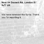 We have removed the fly-tip. Thank you for reporting it.-64 Disraeli Rd, London E7 9JT, UK