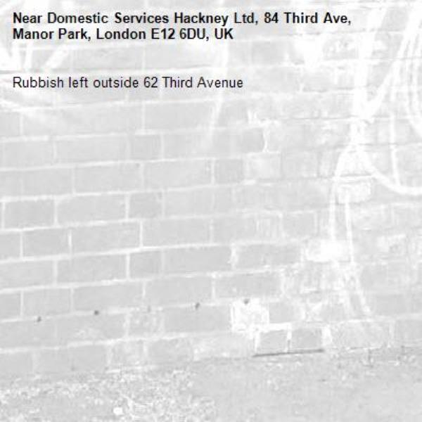Rubbish left outside 62 Third Avenue-Domestic Services Hackney Ltd, 84 Third Ave, Manor Park, London E12 6DU, UK