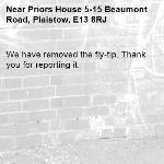 We have removed the fly-tip. Thank you for reporting it.-Priors House 5-15 Beaumont Road, Plaistow, E13 8RJ