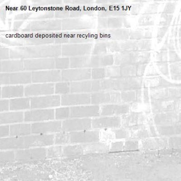 cardboard deposited near recyling bins -60 Leytonstone Road, London, E15 1JY