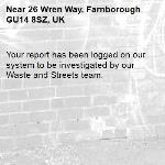Your report has been logged on our system to be investigated by our Waste and Streets team.-26 Wren Way, Farnborough GU14 8SZ, UK