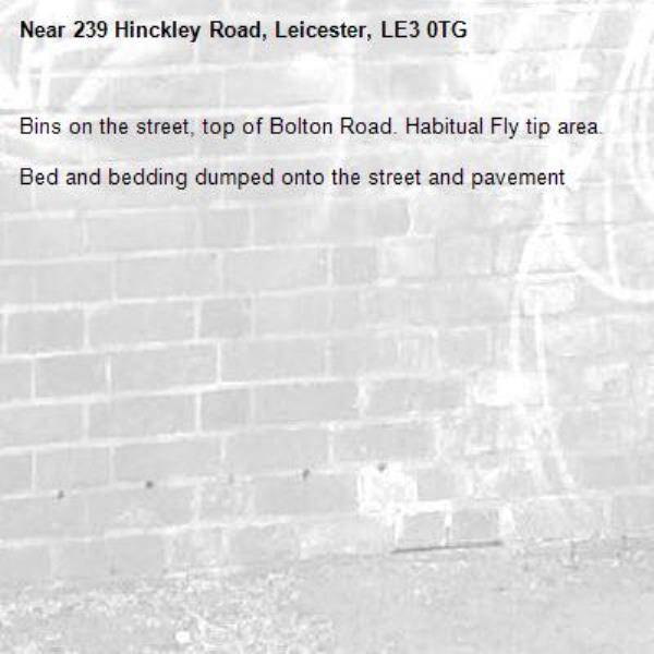 Bins on the street, top of Bolton Road. Habitual Fly tip area.  Bed and bedding dumped onto the street and pavement-239 Hinckley Road, Leicester, LE3 0TG