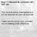 This issue is being investigated and will be resolved as soon as possible.   Thank you for using Love Leicester. You're making a real difference. -13 Warwick St, Leicester LE3 5HT, UK