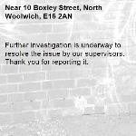 Further investigation is underway to resolve the issue by our supervisors. Thank you for reporting it.-10 Boxley Street, North Woolwich, E16 2AN