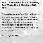 Please be aware Gas Works Road is a private carriageway and Reading Borough Council has no jurisdiction over it (and we do not maintain it ) . I would suggest speaking to the Prudential Office owners if this is an issue to you... 