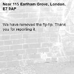We have removed the fly-tip. Thank you for reporting it.-115 Earlham Grove, London, E7 9AP