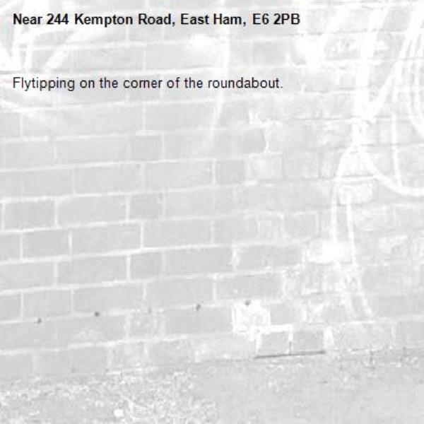 Flytipping on the corner of the roundabout.-244 Kempton Road, East Ham, E6 2PB