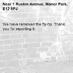 We have removed the fly-tip. Thank you for reporting it.-1 Ruskin Avenue, Manor Park, E12 6PJ