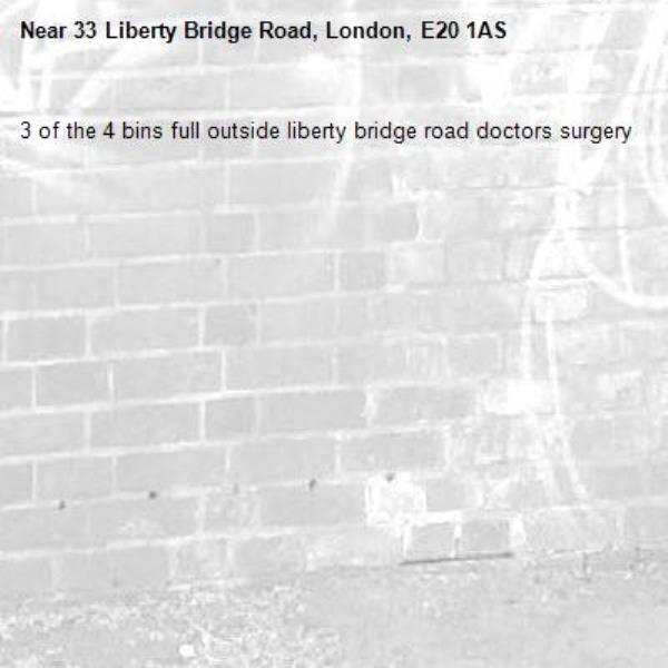 3 of the 4 bins full outside liberty bridge road doctors surgery -33 Liberty Bridge Road, London, E20 1AS