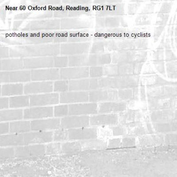 potholes and poor road surface - dangerous to cyclists-60 Oxford Road, Reading, RG1 7LT