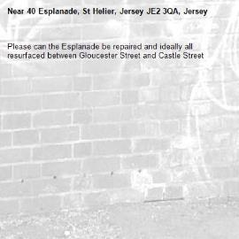 Please can the Esplanade be repaired and ideally all resurfaced between Gloucester Street and Castle Street-40 Esplanade, St Helier, Jersey JE2 3QA, Jersey