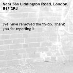 We have removed the fly-tip. Thank you for reporting it.-56a Liddington Road, London, E15 3PJ
