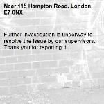 Further investigation is underway to resolve the issue by our supervisors. Thank you for reporting it.-115 Hampton Road, London, E7 0NX